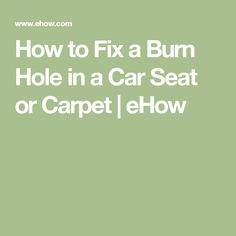 How to Fix a Burn Hole in a Car Seat or Carpet | eHow