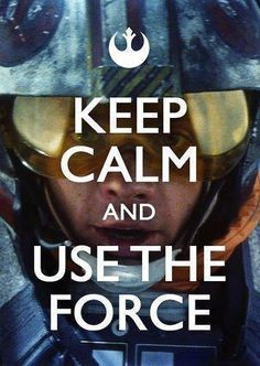 keep calm and use the force ;P