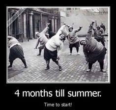 four months until summer time to start getting that beach body