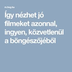 Így nézhet jó filmeket azonnal, ingyen, közvetlenül a böngészőjéből Film Movie, Techno, Life Hacks, Internet, Youtube, Computers, Google, Movie, Youtubers