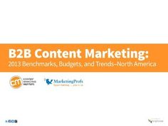 B2B Content Marketing: 2013 Benchmarks, Budgets, and Trends--- North America by MarketingProfs and CMI, via Slideshare.