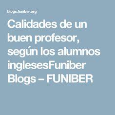Calidades de un buen profesor, según los alumnos inglesesFuniber Blogs – FUNIBER