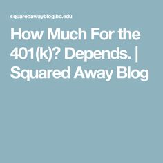 How Much For the 401(k)? Depends. | Squared Away Blog