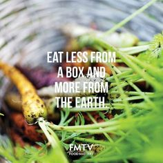 Eat Less From A Box And More From The Earth. www.FMTV.com #FMTV #Foodmatters #Quoteoftheday