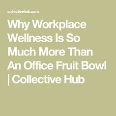 Why Workplace Wellness is So Much More Than an Office Fruit Bowl