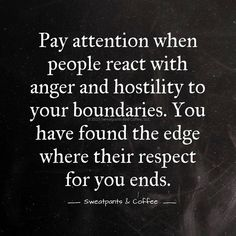 Pay attention when people react with hostility to your boundaries. (Most of my ex's..)