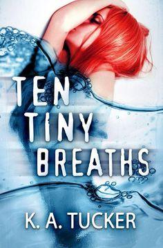 Ten Tiny Breaths by KA Tucker. - a simply beautiful read...on my top 10