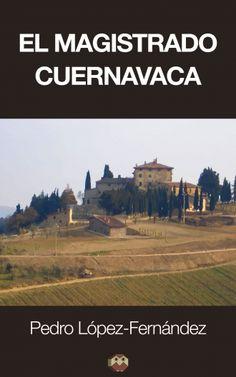 """""""El Magistrado Cuernavaca"""" de Pedro López Fernández"""