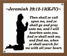 """✝✡Jeremiah 29:12-13 KJV✡✝ #Shalom Everyone!! ( http://kristiann1.com/2015/04/22/j291213/ )  """"Then shall ye call upon Me, and ye shall go and pray unto Me, and I will hearken unto you. And ye shall seek Me, and find Me, when ye shall search for Me with all your heart."""" ✝✡Hallelujah & Shalom!! Kristi Anne✡✝"""