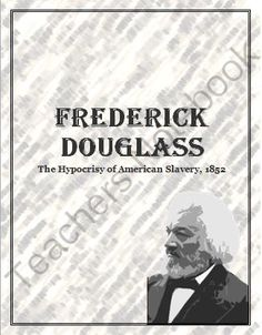 Frederick Douglas: The Hypocrisy of American Slavery, 1852 Lesson from TEACHLEARN on TeachersNotebook.com -  (4 pages)  - Fredrick Douglas was born a slave in Maryland, but escaped in 1838 and earned widespread acclaim for his 1845 autobiography. He was invited to speak as part of the July 4 festivities in his new hometown of Rochester, N.Y., the abolitionist took the opport