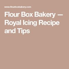 Flour Box Bakery — Royal Icing Recipe and Tips