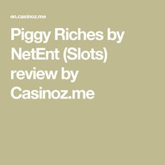 Piggy Riches by NetEnt (Slots) review by Casinoz.me