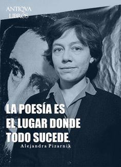 """""""La poesía es el lugar donde todo sucede"""". - Alejandra Pizarnik"""