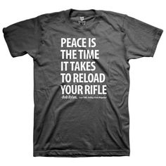 Peace is the time it takes to reload your rifle.