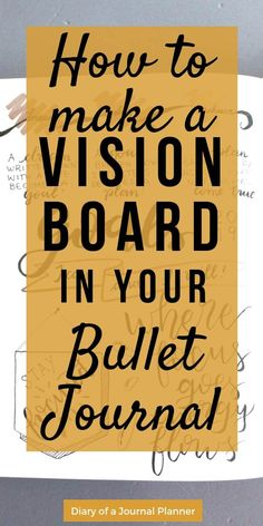 make a vision board in your bullet journal Learn hot to create a vision bord in your bujo. A easy step by step tutorial to create your own vision journal; a bullet journal vision board for