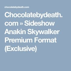 Chocolatebydeath.com » Sideshow Anakin Skywalker Premium Format (Exclusive)
