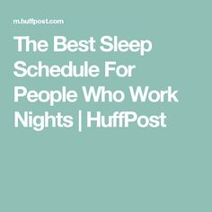 The Best Sleep Schedule For People Who Work Nights | HuffPost