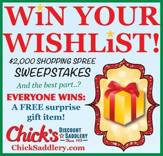 Chick's Saddlery is giving away a FREE gift item* to all participants - worldwide - in the Win Your Wishlist $2,000 Tough-1 Shopping Spree Sweepstakes! 7 hints will be announced on Facebook - can YOU guess what the #freebie will be? (Follow the link for details on how to enter!)