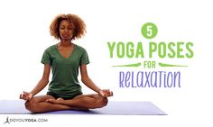 It's hard to fit relaxation into our busy days, but with yoga, it's easier! Here are some of the top five yoga poses for relaxation. Try them out!
