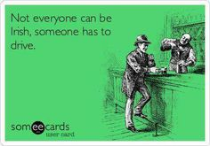 Patrick's Day Ecard: Not everyone can be Irish, someone has to dri… Funny St. Patrick's Day Ecard: Not everyone can be Irish, someone has to drive. Irish Jokes, Irish Humor, St Patricks Day Quotes, Erin Go Bragh, Irish Eyes Are Smiling, Irish Girls, Irish Blessing, St Paddys Day, E Cards