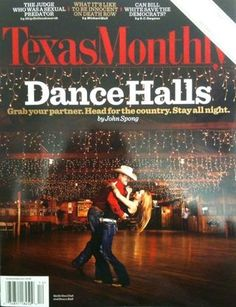 It was in Texas that I learned to love dancing -- so I always think of those great Texas Dance Halls first when I think of dancing -- Texas Monthly- Dance Halls