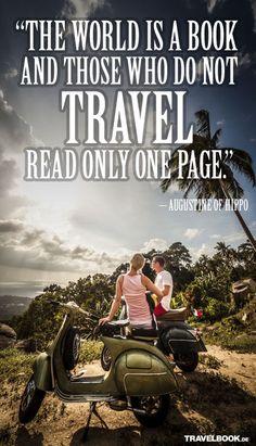 Die Welt ist ein Buch und wer nicht reist, liest nur eine Seite davon.