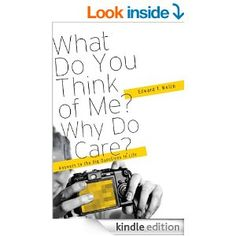 Amazon.com: What Do You Think of Me? Why Do I Care?: Answers to the Big Questions of Life eBook: Edward T. Welch: Books