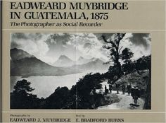 eadweard muybridge in guatemala 1875 the photographer as social recorder - Buscar con Google