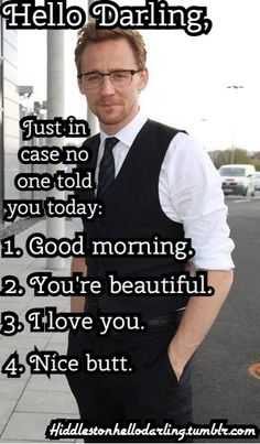 if Hiddleston doesn't happen to be your type, envision someone saying this that the words would have value coming from.