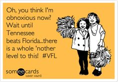 Oh, you think I'm obnoxious now? Wait until Tennessee beats Florida...there is a whole 'nother level to this! #VFL.