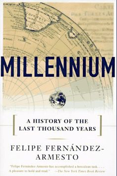 Millennium; A History of the Last Thousand Years by Felipe Fernandez-Armesto