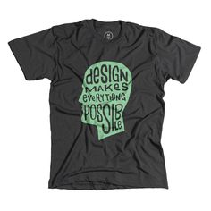"""""""Design makes everything possible"""" t-shirt"""
