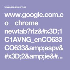 www.google.com.co _ chrome newtab?rlz=1C1AVNG_enCO633CO633&espv=2&ie=UTF-8