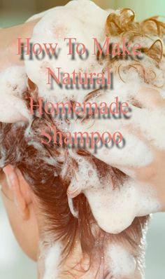 How To Make Natural Homemade Shampoo
