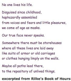 "Rainer Maria Rilke - from the Book of Hours - ""The Repository of Unlived Things"" Rilke Poems, Rilke Quotes, Words To Use, Cool Words, Robert Bly, Great Poems, Rainer Maria Rilke, Book Of Hours, Poetry Quotes"