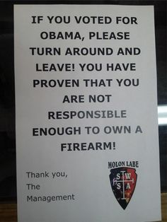 """Arizona Gun Dealer Tells Obama Voters to Get Lost: """"If you voted for Barack Obama Your business is not welcome at Southwest Shooting Authority.""""  OR  """"If you voted for Obama, please turn around and leave!"""""""