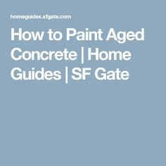 How to Paint Aged Concrete | Home Guides | SF Gate
