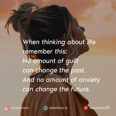 When thinking about life remember this:  No amount of guilt can change the past.  And no amount of anxiety can change the future. #Life #LifeQuotes #LifeStatus #Guilt #Past #Anxiety #Future Positive People, Positive Quotes For Life, Good Life Quotes, Positive Thoughts, Past Quotes, This Is Us Quotes, Real Quotes, Cute Statuses, Life Status