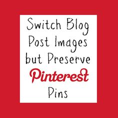 Switch Blog Post Images, Preserve Pinterest Pins - Chaos & Love
