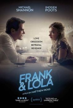 """Frank & Lola        Frank & Lola      Ocena:  6.10  imdb.com  Žanr:  Crime Drama Mystery Romance Thriller  A psychosexual noir love story set in Las Vegas and Paris about love obsession sex betrayal revenge and ultimately the search for redemption.  """"      Nagrade:  AWARDS:  Women Film Critics Circle Awards 2016 Nominated WFCC Award Worst Male Images in a Movie  Hall of Shame Women dating their rapists in movies. Women dating their rapists in movies.      Glumci:  Michael Shannon Imogen…"""