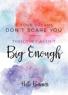 If Your Dreams Don't Scare You - They Aren't Big Enough!  |  Hello Business  |  Hello World Paper Co.