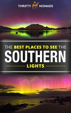 The BEST Places to See the Southern Lights via @thriftynomads
