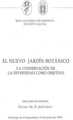 El nuevo jardín botánico : la conservación de la diversidad como objetivo / discurso de ingreso del Excmo. Sr. D. Jesús Izco, Santiago de Compostela, 15 de junio de 1999