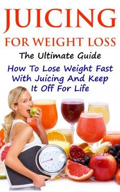 Juicing For Weight Loss - The Ultimate Guide - How To Lose Weight Fast With Juicing And Keep It Off For Life (juicing, juicing recipes, weight loss, weight management, juice diet) by Kenny Johnson, http://www.amazon.com/dp/B00FOEAYBM/ref=cm_sw_r_pi_dp_dv8zsb1586BYP