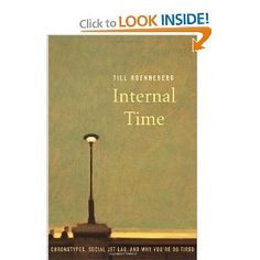 An outstanding book about happiness for February 2014: Til Roenneberg, Internal Time: Chronotypes, Social Jet Lag, and Why You're So Tired