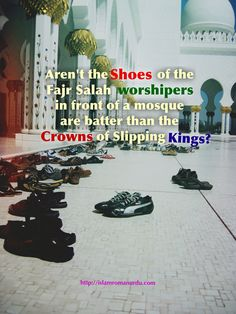 Aren't the Shoes of the Fajr Salah worshipers in front of a mosque are batter than the Crowns of Slipping Kings?