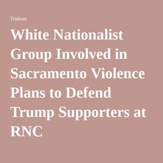 White Nationalist Group Involved in Sacramento Violence Plans to Defend Trump Supporters at RNC