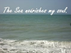 The sea nourishes my soul. Gulf of Mexico, Florida