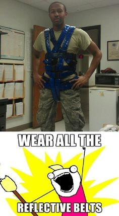 Because nothing can harm you if you're wearing a reflective belt....