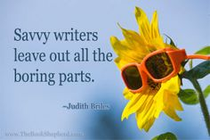 Savvy writers leave out all the boring parts.